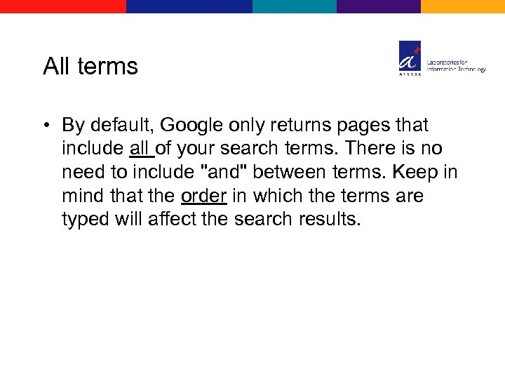 All terms • By default, Google only returns pages that include all of your