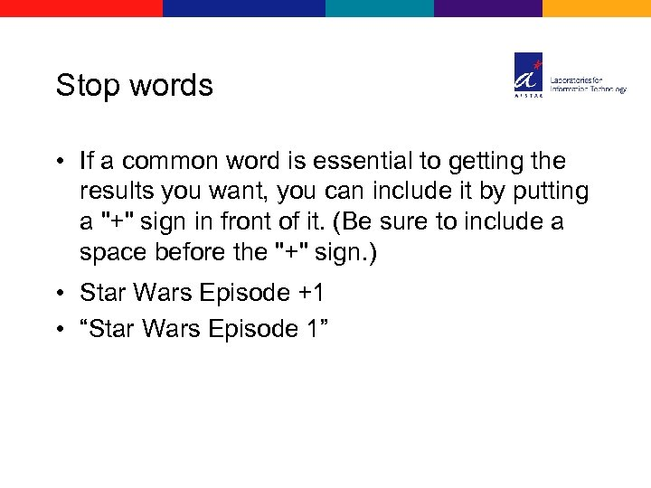 Stop words • If a common word is essential to getting the results you