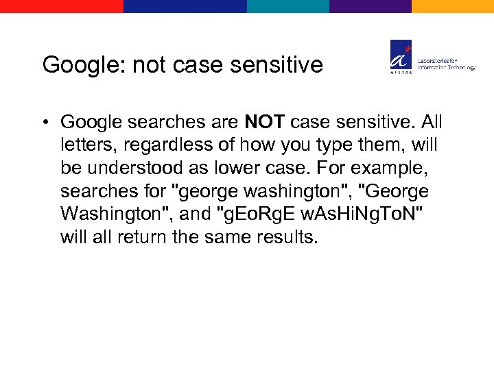 Google: not case sensitive • Google searches are NOT case sensitive. All letters, regardless