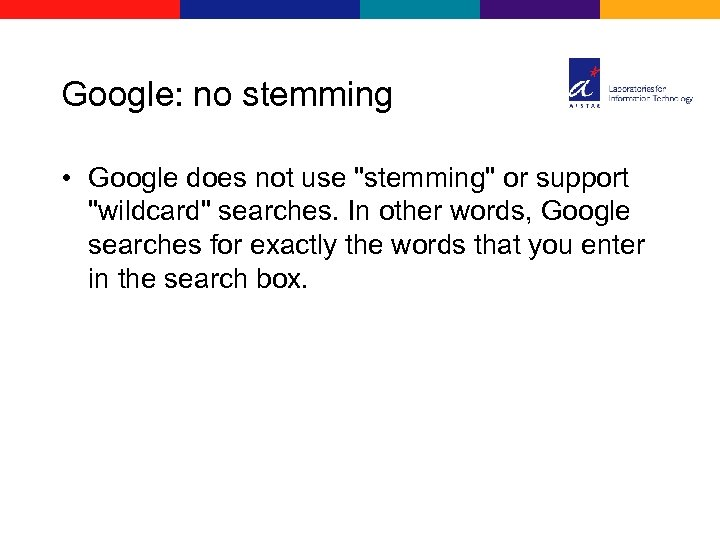 Google: no stemming • Google does not use