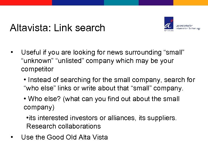 "Altavista: Link search • Useful if you are looking for news surrounding ""small"" ""unknown"""