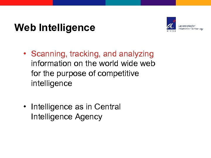 Web Intelligence • Scanning, tracking, and analyzing information on the world wide web for