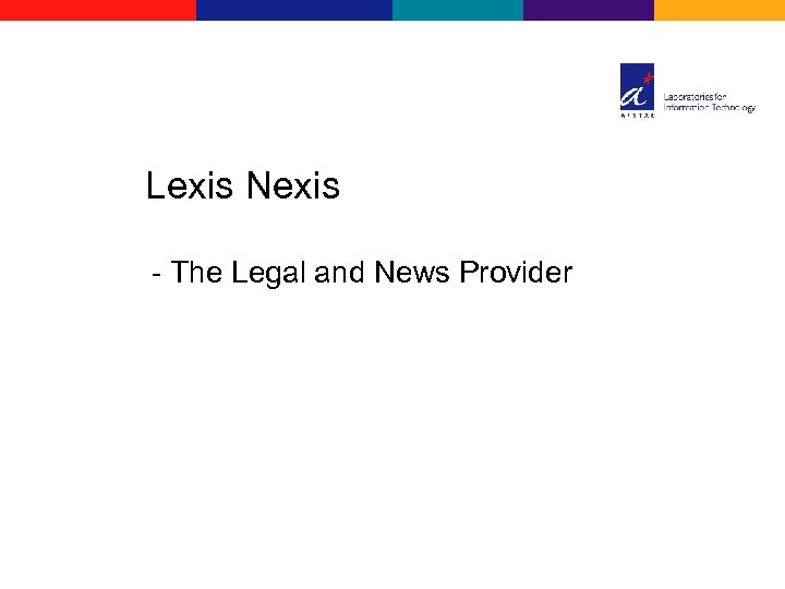 Lexis Nexis - The Legal and News Provider