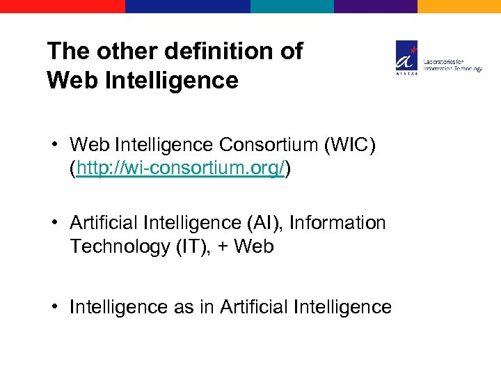 The other definition of Web Intelligence • Web Intelligence Consortium (WIC) (http: //wi-consortium. org/)