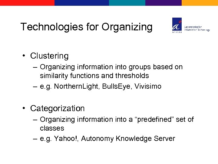 Technologies for Organizing • Clustering – Organizing information into groups based on similarity functions