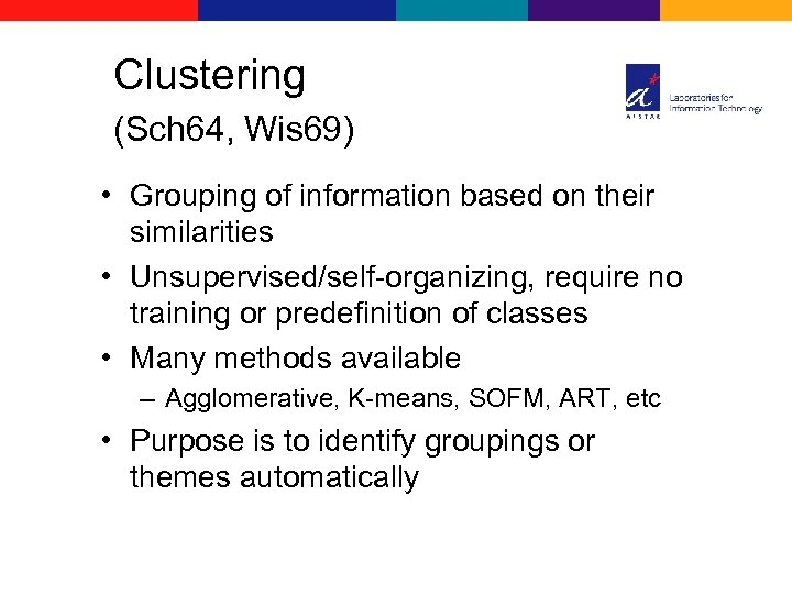 Clustering (Sch 64, Wis 69) • Grouping of information based on their similarities •