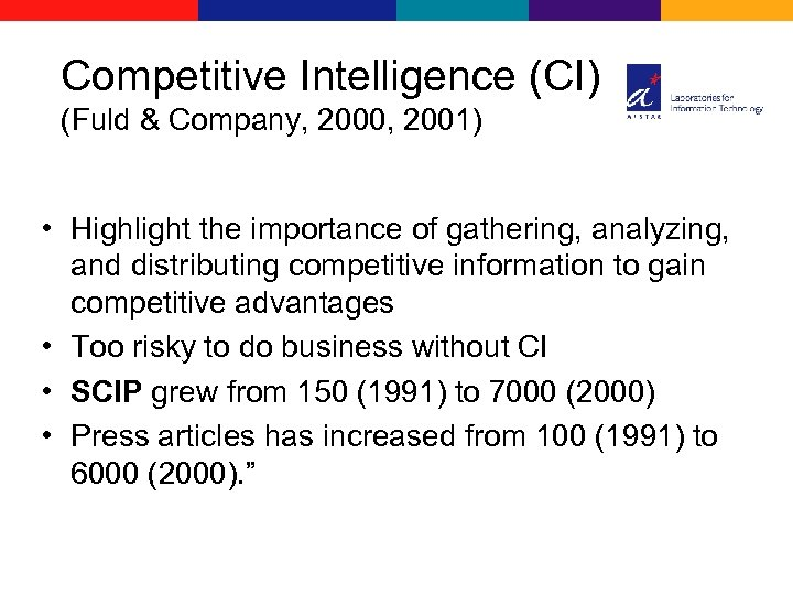 Competitive Intelligence (CI) (Fuld & Company, 2000, 2001) • Highlight the importance of gathering,