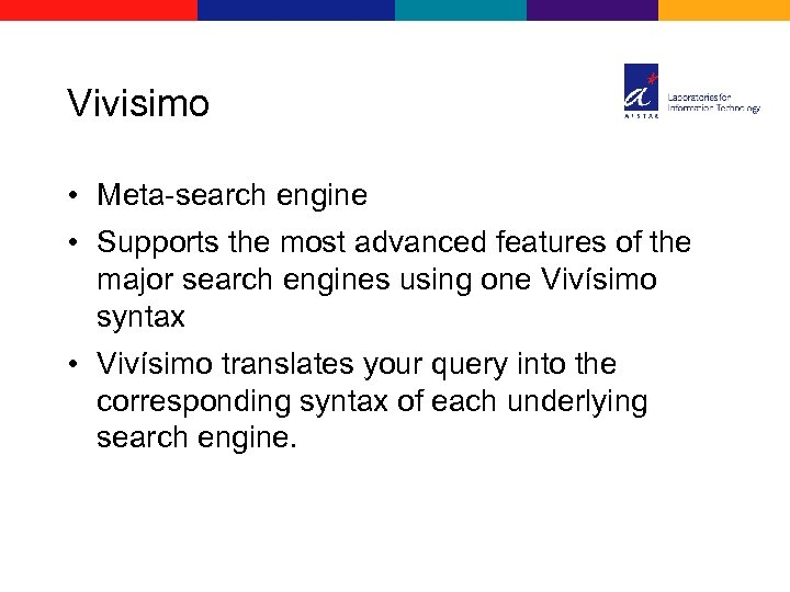 Vivisimo • Meta-search engine • Supports the most advanced features of the major search
