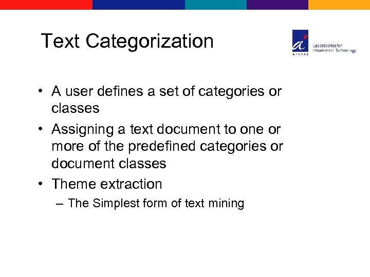 Text Categorization • A user defines a set of categories or classes • Assigning