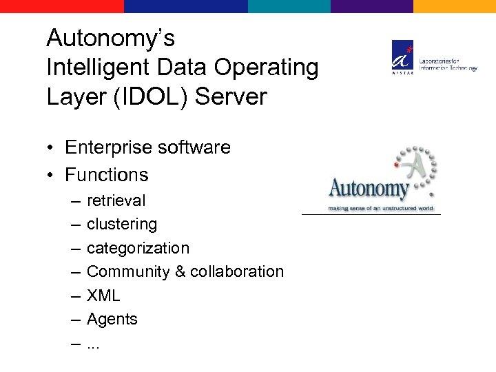 Autonomy's Intelligent Data Operating Layer (IDOL) Server • Enterprise software • Functions – –