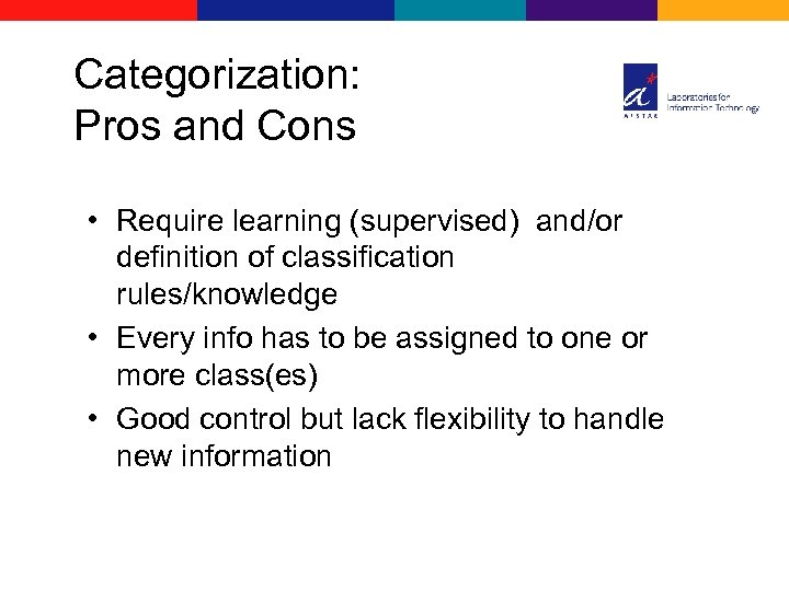 Categorization: Pros and Cons • Require learning (supervised) and/or definition of classification rules/knowledge •