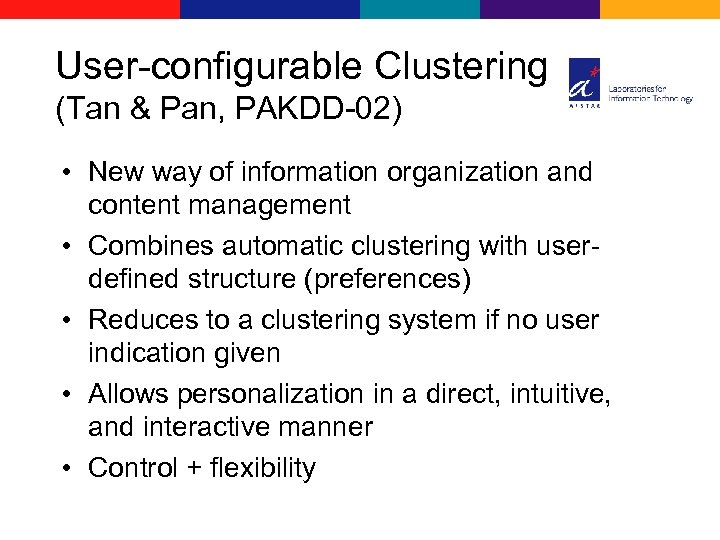 User-configurable Clustering (Tan & Pan, PAKDD-02) • New way of information organization and content