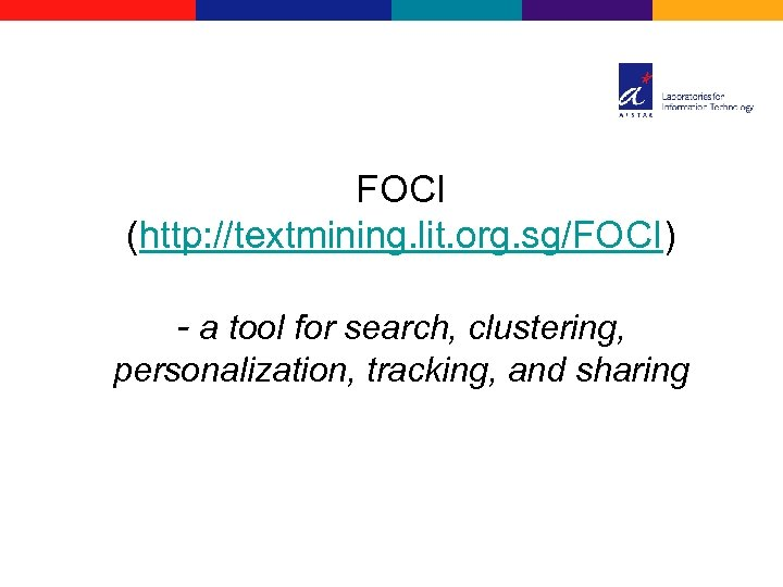 FOCI (http: //textmining. lit. org. sg/FOCI) - a tool for search, clustering, personalization, tracking,