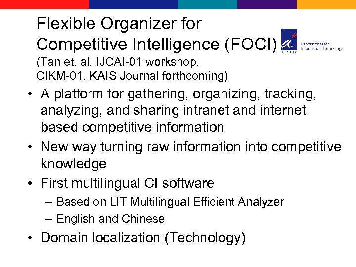 Flexible Organizer for Competitive Intelligence (FOCI) (Tan et. al, IJCAI-01 workshop, CIKM-01, KAIS Journal