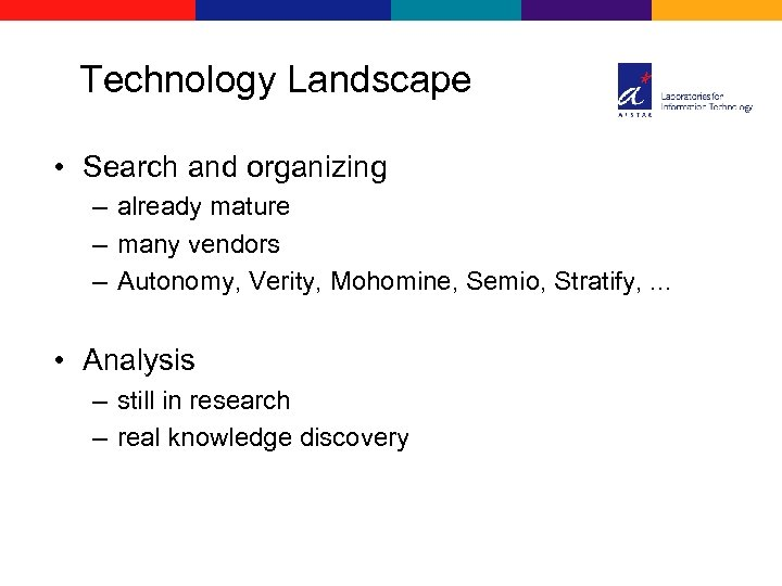 Technology Landscape • Search and organizing – already mature – many vendors – Autonomy,