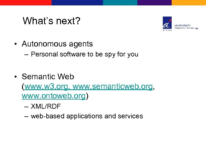 What's next? • Autonomous agents – Personal software to be spy for you •