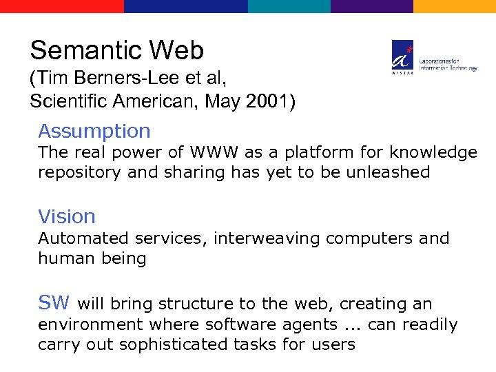 Semantic Web (Tim Berners-Lee et al, Scientific American, May 2001) Assumption The real power