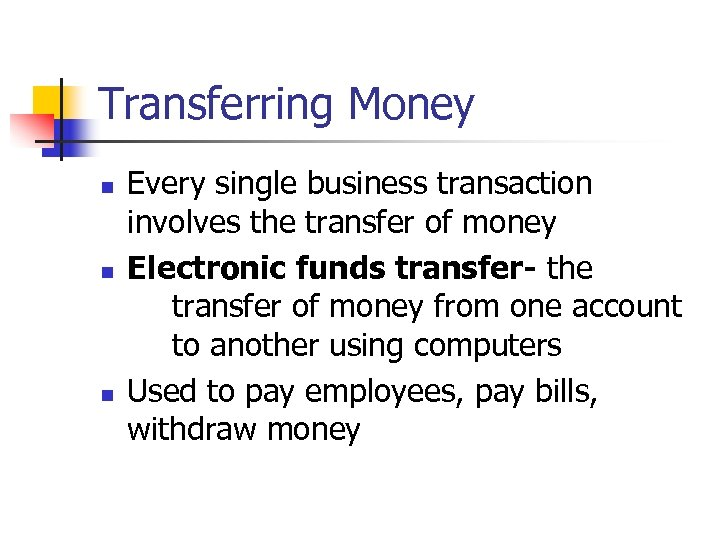 Transferring Money n n n Every single business transaction involves the transfer of money
