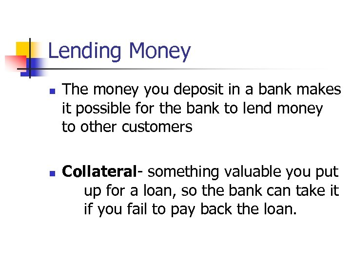 Lending Money n n The money you deposit in a bank makes it possible