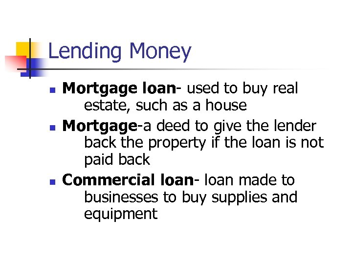 Lending Money n n n Mortgage loan- used to buy real estate, such as
