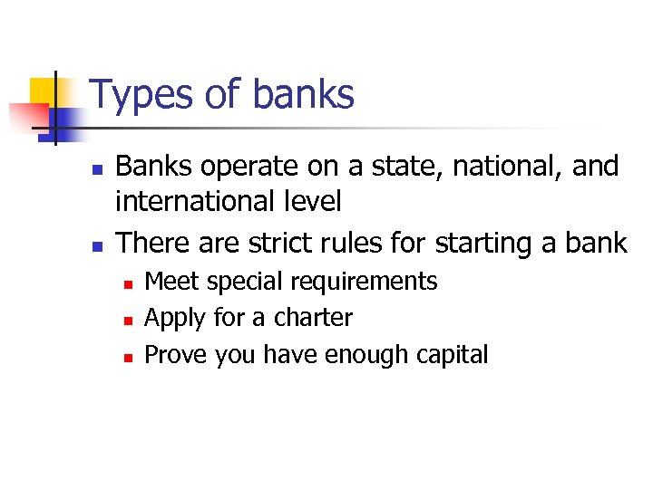 Types of banks n n Banks operate on a state, national, and international level