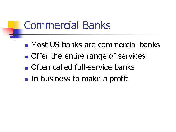 Commercial Banks n n Most US banks are commercial banks Offer the entire range