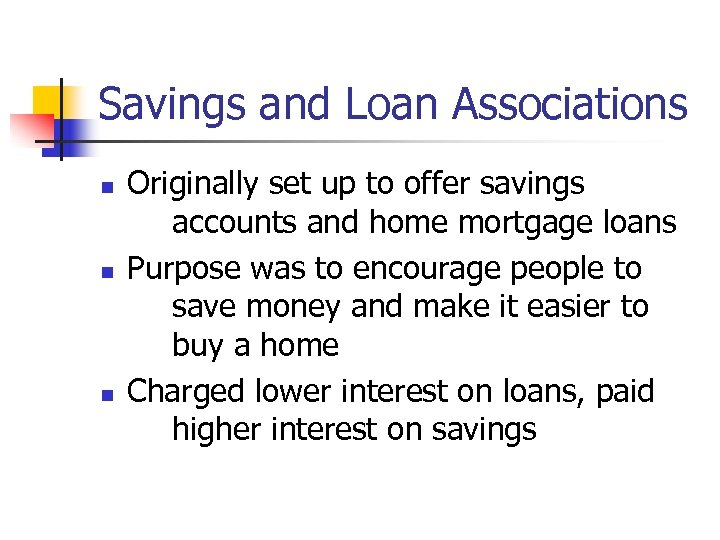 Savings and Loan Associations n n n Originally set up to offer savings accounts