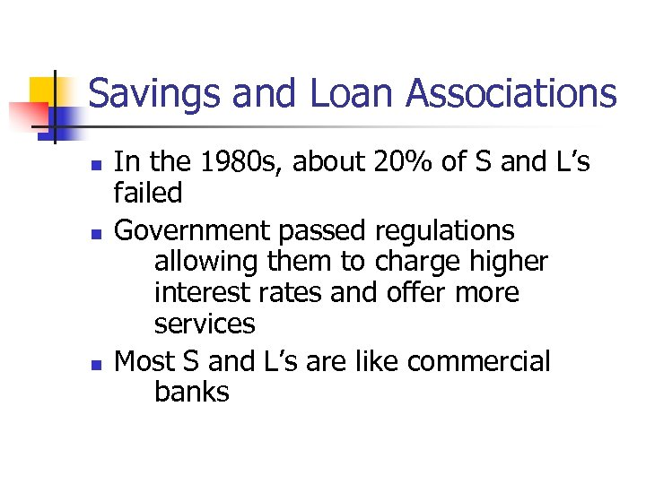 Savings and Loan Associations n n n In the 1980 s, about 20% of