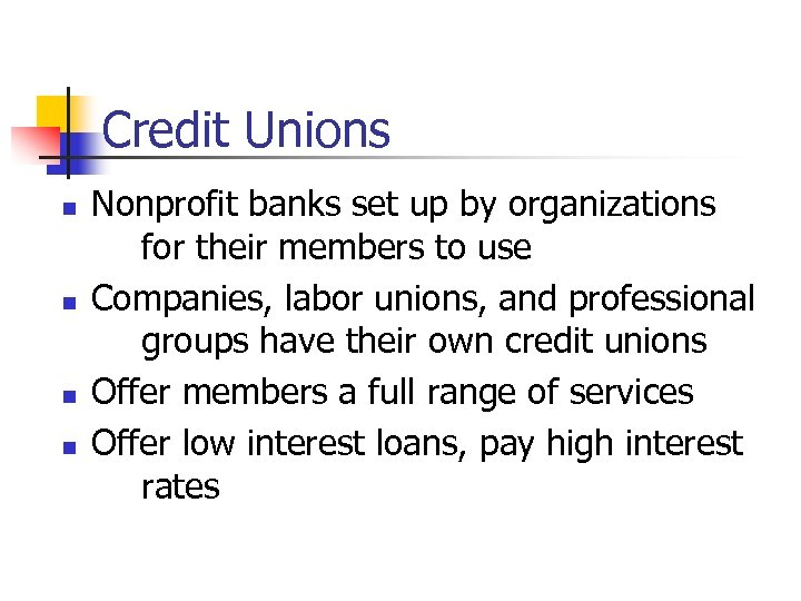 Credit Unions n n Nonprofit banks set up by organizations for their members to