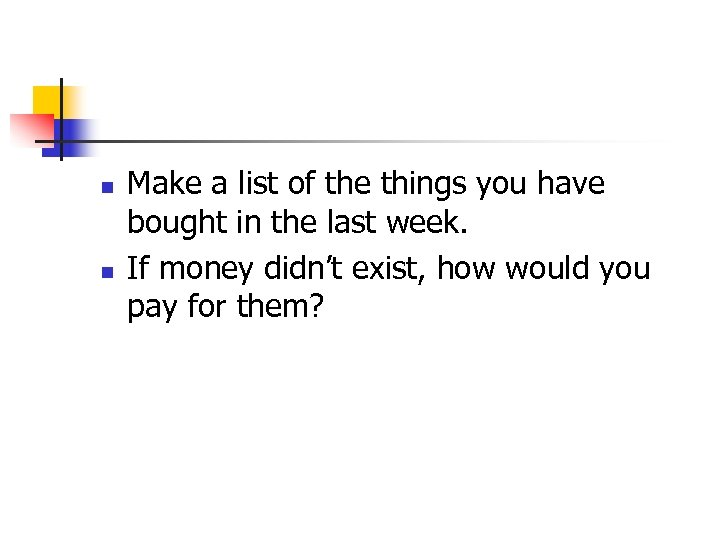n n Make a list of the things you have bought in the last