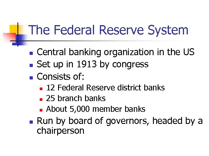 The Federal Reserve System n n n Central banking organization in the US Set