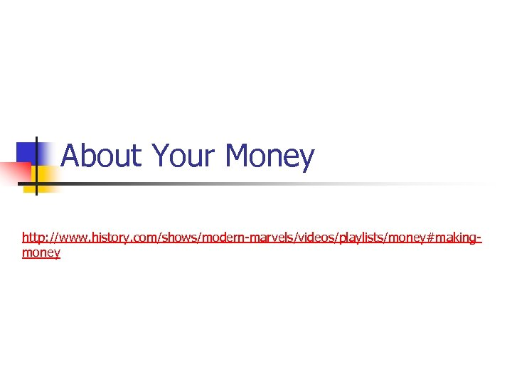 About Your Money http: //www. history. com/shows/modern-marvels/videos/playlists/money#makingmoney