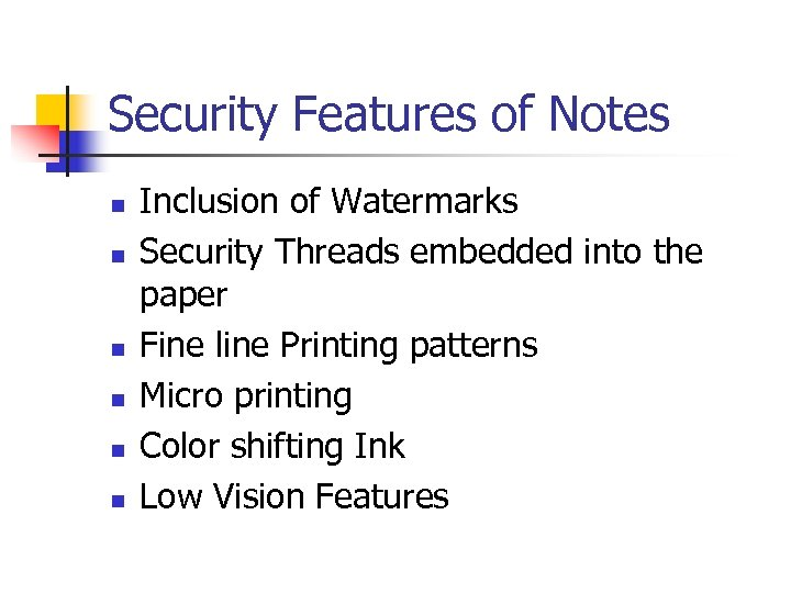 Security Features of Notes n n n Inclusion of Watermarks Security Threads embedded into