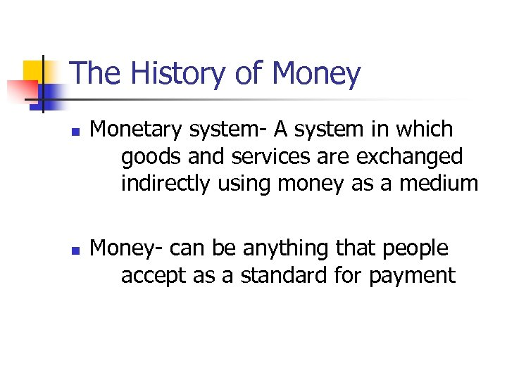 The History of Money n n Monetary system- A system in which goods and