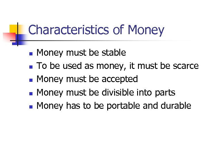 Characteristics of Money n n n Money must be stable To be used as