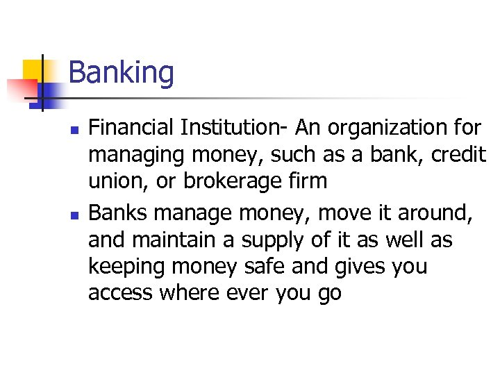 Banking n n Financial Institution- An organization for managing money, such as a bank,