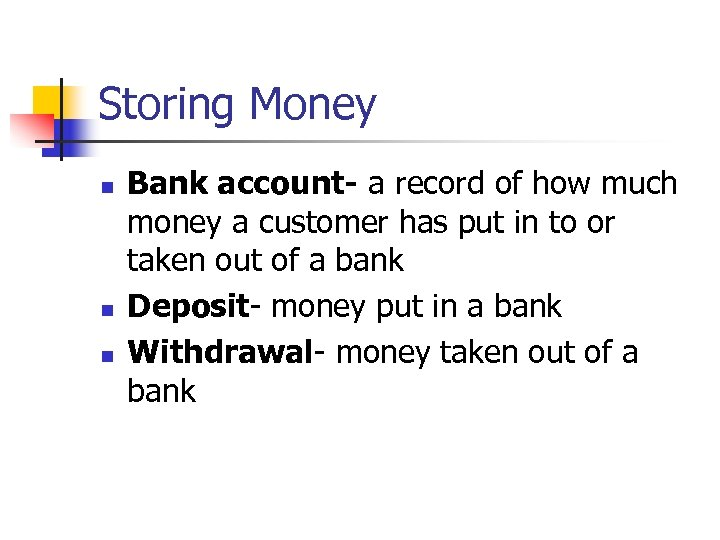 Storing Money n n n Bank account- a record of how much money a