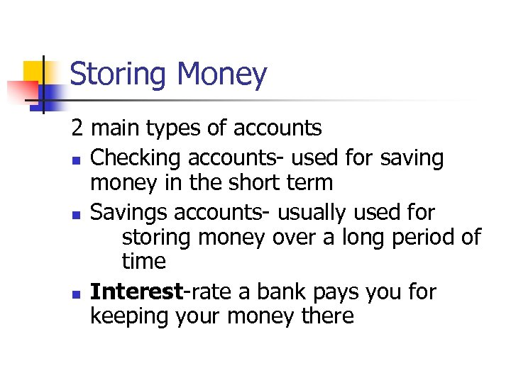 Storing Money 2 main types of accounts n Checking accounts- used for saving money