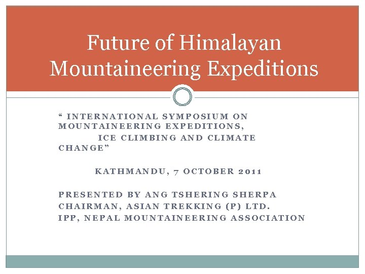 """Future of Himalayan Mountaineering Expeditions """" INTERNATIONAL SYMPOSIUM ON MOUNTAINEERING EXPEDITIONS, ICE CLIMBING AND"""