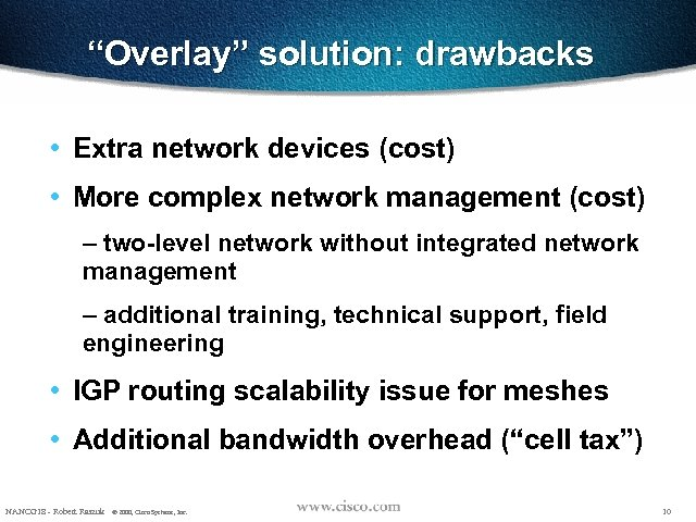 """""""Overlay"""" solution: drawbacks • Extra network devices (cost) • More complex network management (cost)"""