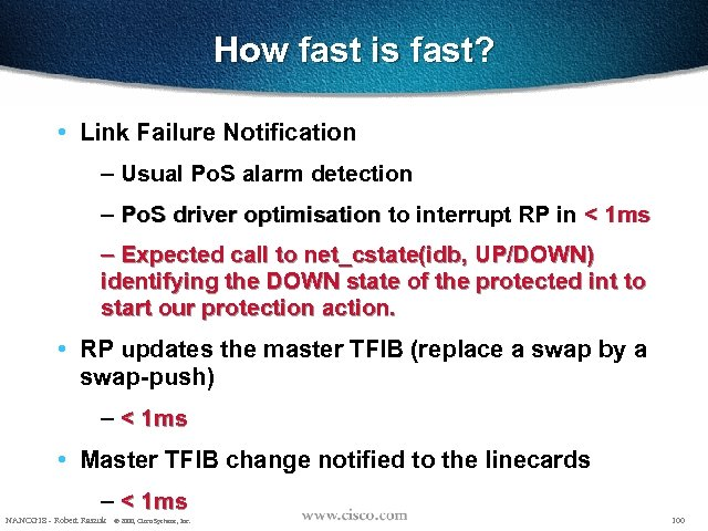 How fast is fast? • Link Failure Notification – Usual Po. S alarm detection