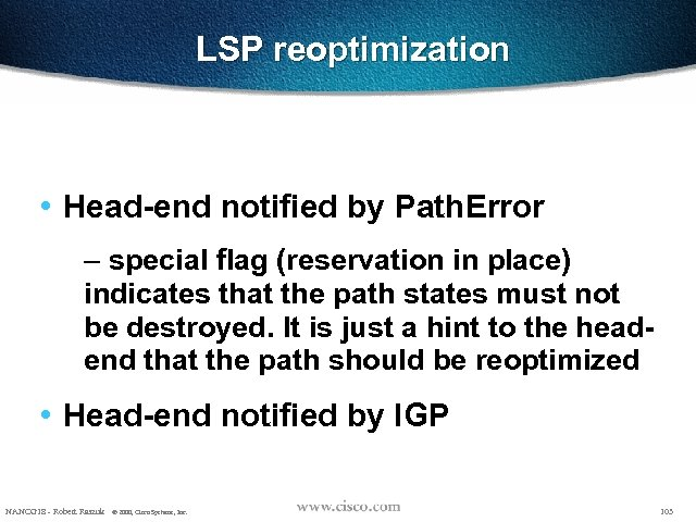LSP reoptimization • Head-end notified by Path. Error – special flag (reservation in place)