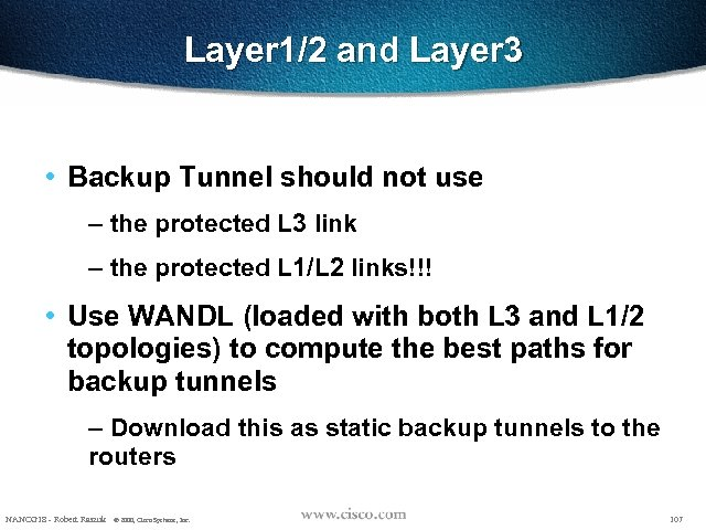 Layer 1/2 and Layer 3 • Backup Tunnel should not use – the protected