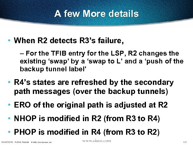 A few More details • When R 2 detects R 3's failure, – For