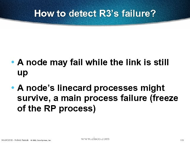 How to detect R 3's failure? • A node may fail while the link