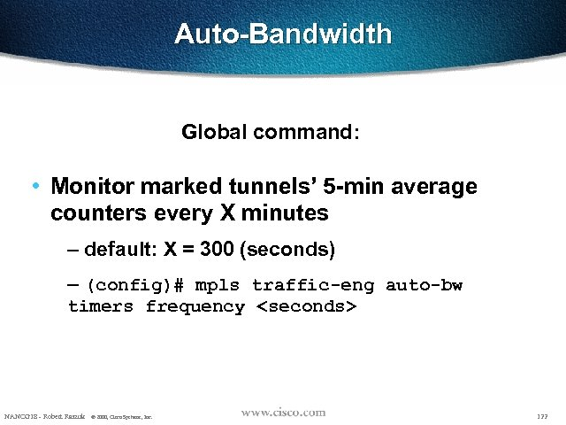 Auto-Bandwidth Global command: • Monitor marked tunnels' 5 -min average counters every X minutes