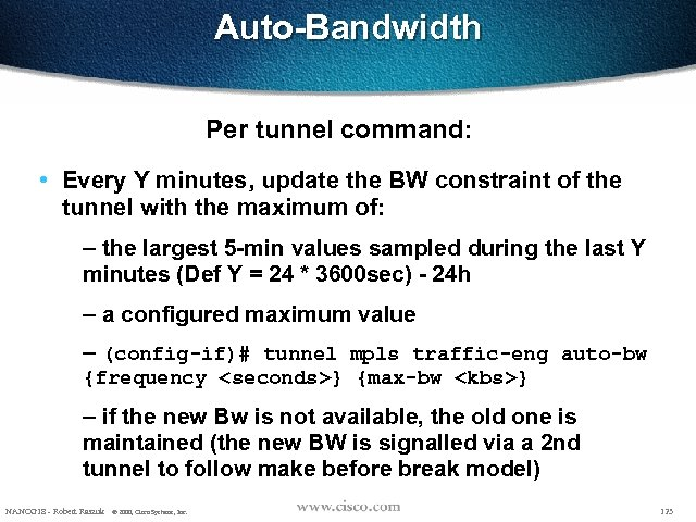 Auto-Bandwidth Per tunnel command: • Every Y minutes, update the BW constraint of the