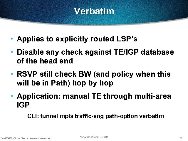 Verbatim • Applies to explicitly routed LSP's • Disable any check against TE/IGP database