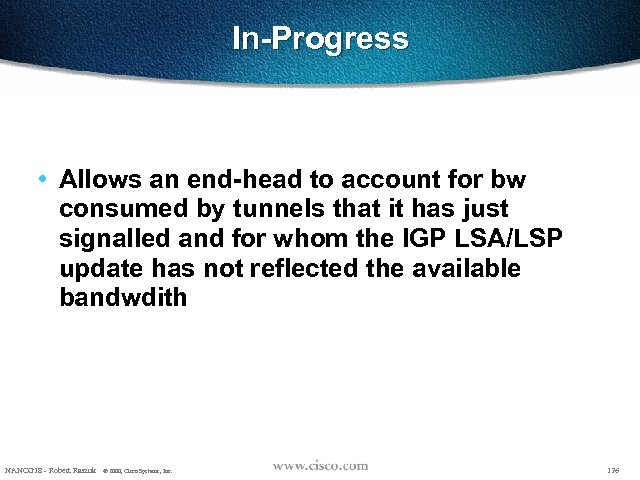 In-Progress • Allows an end-head to account for bw consumed by tunnels that it