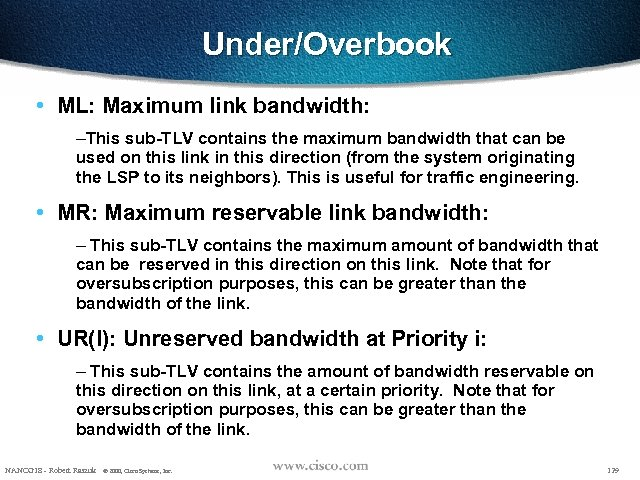 Under/Overbook • ML: Maximum link bandwidth: –This sub-TLV contains the maximum bandwidth that can